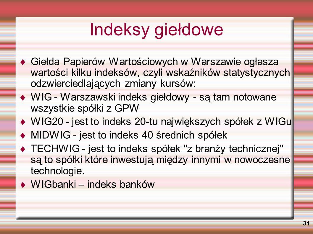 31 Indeksy giełdowe Giełda Papierów Wartościowych w Warszawie ogłasza wartości kilku indeksów, czyli wskaźników statystycznych odzwierciedlających zmi