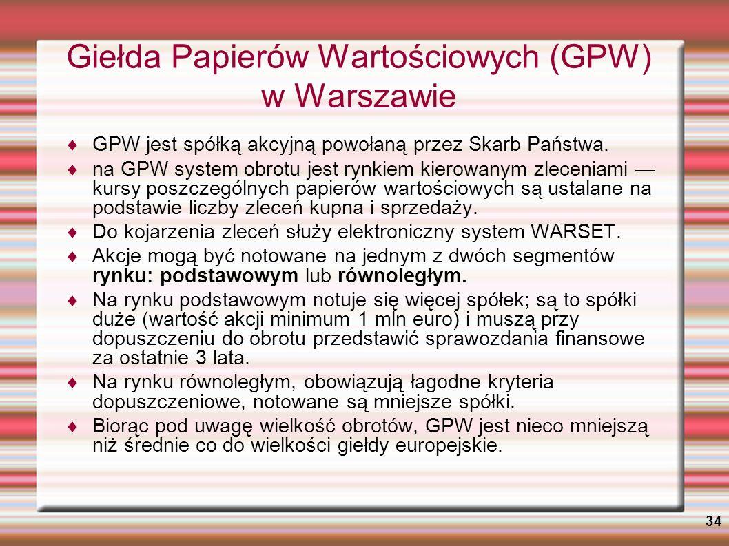 34 Giełda Papierów Wartościowych (GPW) w Warszawie GPW jest spółką akcyjną powołaną przez Skarb Państwa. na GPW system obrotu jest rynkiem kierowanym
