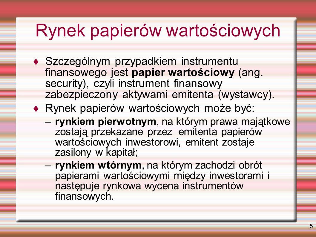 5 Rynek papierów wartościowych Szczególnym przypadkiem instrumentu finansowego jest papier wartościowy (ang. security), czyli instrument finansowy zab