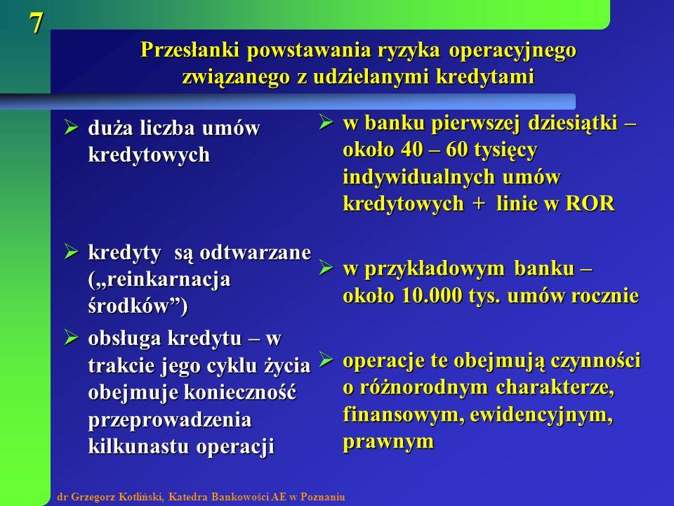 dr Grzegorz Kotliński, Katedra Bankowości AE w Poznaniu 8 Przepływy finansowe wywołane kredytem BANKKLIENT 1) uruchomienie kredytu 2) prowizja za uruchomienie kredytu 3) naliczanie odsetek 4) zapłata odsetek 5) spłata raty kapitału kredytu 6) naliczanie rezerw 8) pozyskanie środków z windykacji kredytu( kapitał+odsetki + koszty) 7) koszty windykacji kredytu 9) zwrot środków ponad kwotę należną bankowi) KOMORNIK