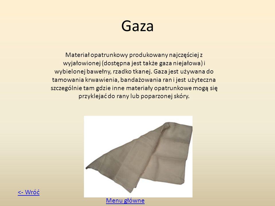Gaza Materiał opatrunkowy produkowany najczęściej z wyjałowionej (dostępna jest także gaza niejałowa) i wybielonej bawełny, rzadko tkanej. Gaza jest u