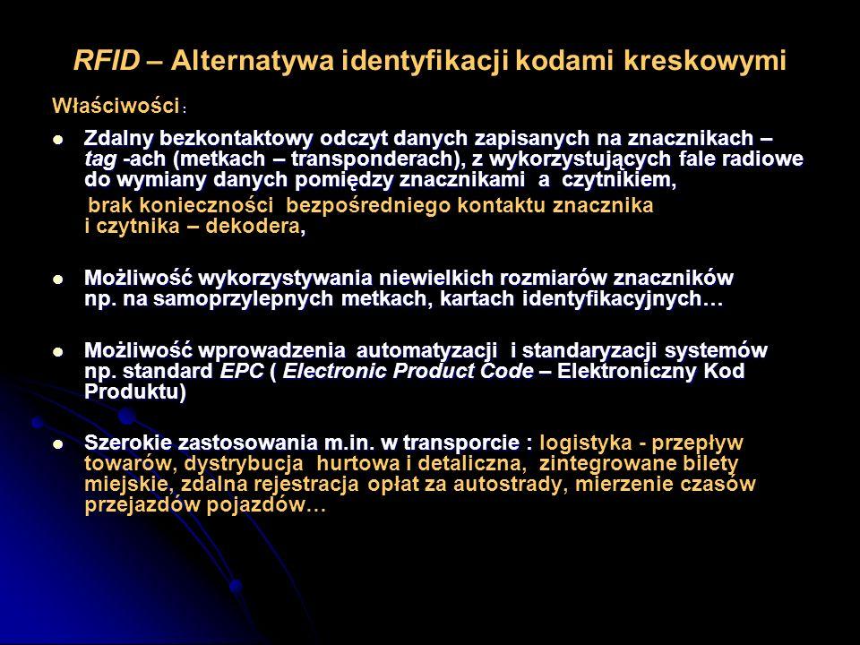 RFID – Alternatywa identyfikacji kodami kreskowymi : Właściwości : Zdalny bezkontaktowy odczyt danych zapisanych na znacznikach – tag -ach (metkach –