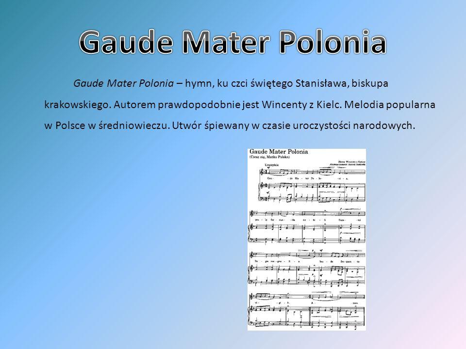 Gaude Mater Polonia – hymn, ku czci świętego Stanisława, biskupa krakowskiego. Autorem prawdopodobnie jest Wincenty z Kielc. Melodia popularna w Polsc