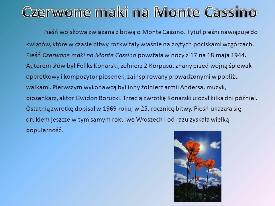Pieśń wojskowa związana z bitwą o Monte Cassino. Tytuł pieśni nawiązuje do kwiatów, które w czasie bitwy rozkwitały właśnie na zrytych pociskami wzgór