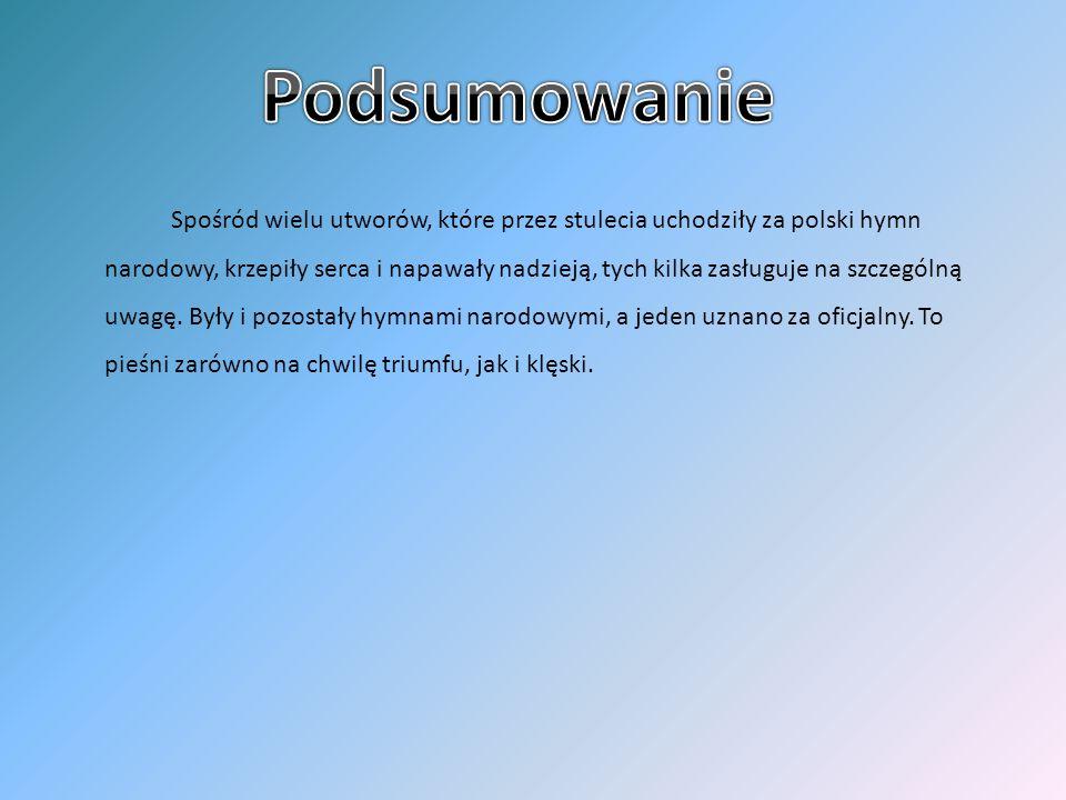 Spośród wielu utworów, które przez stulecia uchodziły za polski hymn narodowy, krzepiły serca i napawały nadzieją, tych kilka zasługuje na szczególną