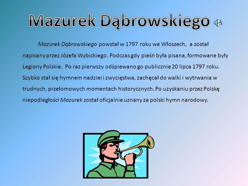 Mazurek Dąbrowskiego powstał w 1797 roku we Włoszech, a został napisany przez Józefa Wybickiego. Podczas gdy pieśń była pisana, formowane były Legiony