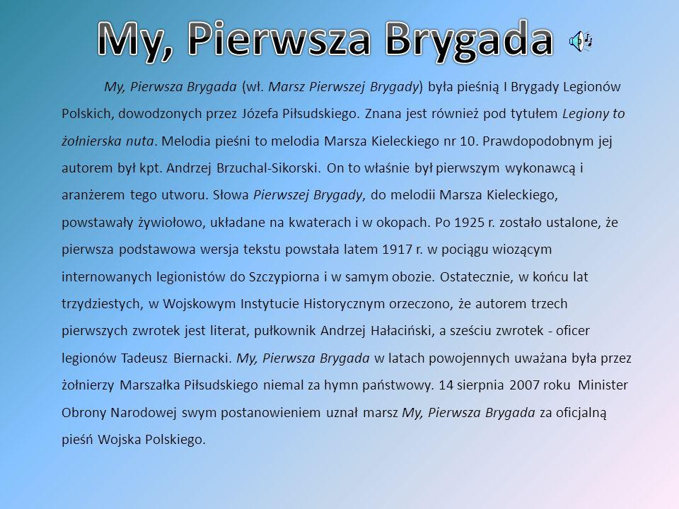 My, Pierwsza Brygada (wł. Marsz Pierwszej Brygady) była pieśnią I Brygady Legionów Polskich, dowodzonych przez Józefa Piłsudskiego. Znana jest również