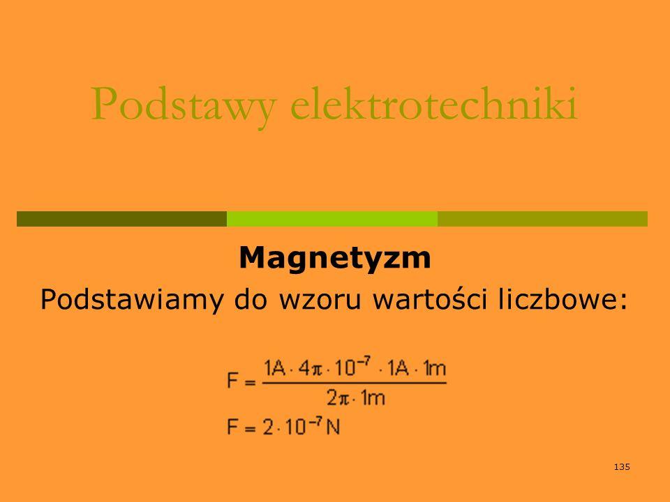 135 Podstawy elektrotechniki Magnetyzm Podstawiamy do wzoru wartości liczbowe: