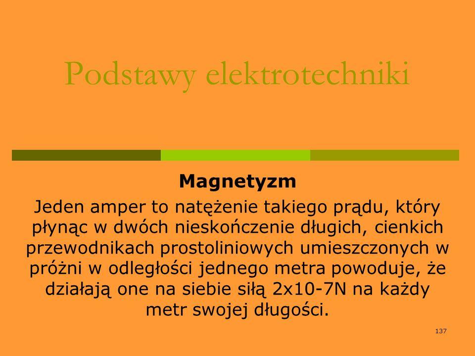 137 Podstawy elektrotechniki Magnetyzm Jeden amper to natężenie takiego prądu, który płynąc w dwóch nieskończenie długich, cienkich przewodnikach pros