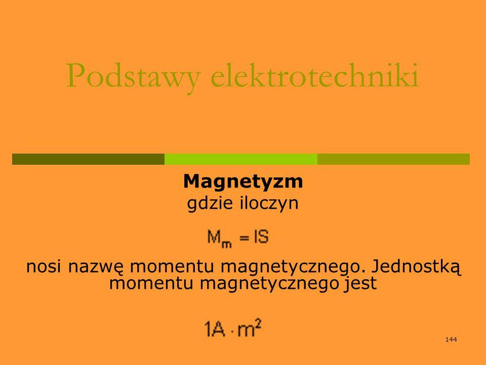 144 Podstawy elektrotechniki Magnetyzm gdzie iloczyn nosi nazwę momentu magnetycznego. Jednostką momentu magnetycznego jest