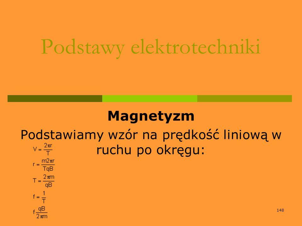 148 Podstawy elektrotechniki Magnetyzm Podstawiamy wzór na prędkość liniową w ruchu po okręgu: