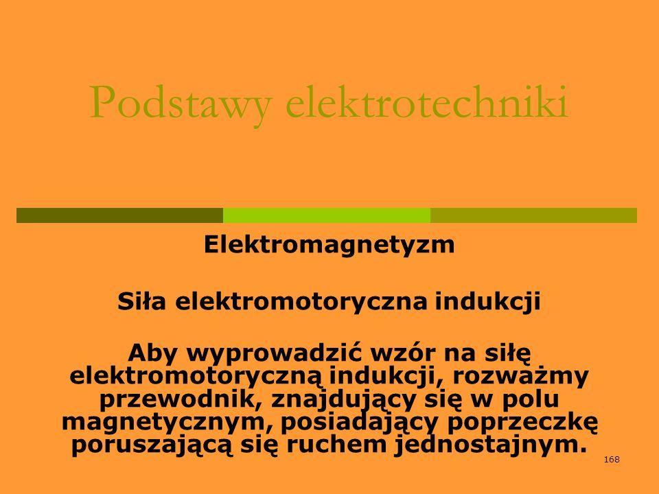 168 Podstawy elektrotechniki Elektromagnetyzm Siła elektromotoryczna indukcji Aby wyprowadzić wzór na siłę elektromotoryczną indukcji, rozważmy przewo