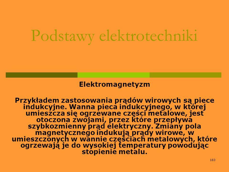 183 Podstawy elektrotechniki Elektromagnetyzm Przykładem zastosowania prądów wirowych są piece indukcyjne. Wanna pieca indukcyjnego, w której umieszcz