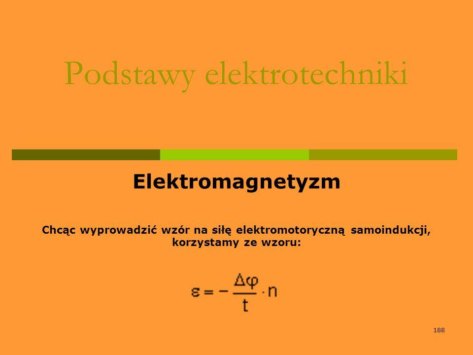 188 Podstawy elektrotechniki Elektromagnetyzm Chcąc wyprowadzić wzór na siłę elektromotoryczną samoindukcji, korzystamy ze wzoru: