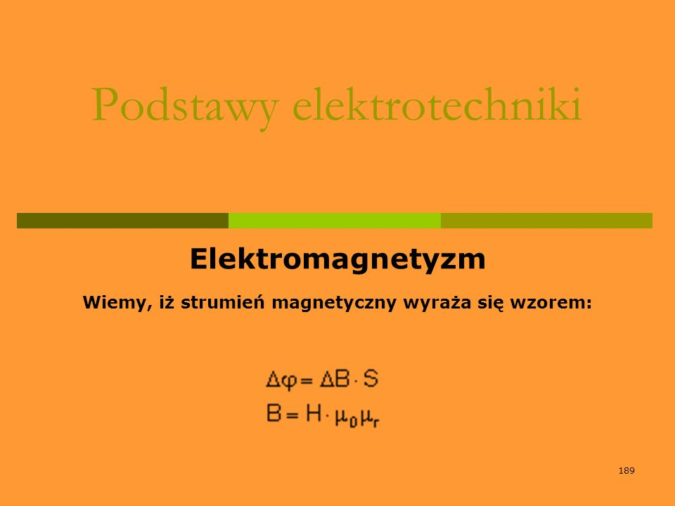189 Podstawy elektrotechniki Elektromagnetyzm Wiemy, iż strumień magnetyczny wyraża się wzorem: