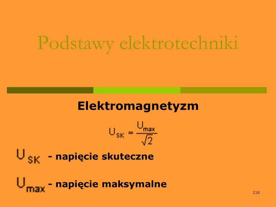 218 Podstawy elektrotechniki Elektromagnetyzm - napięcie skuteczne - napięcie maksymalne