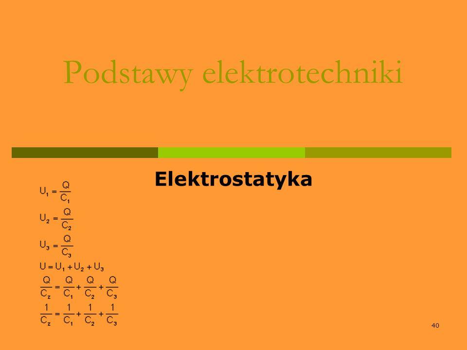 40 Podstawy elektrotechniki Elektrostatyka