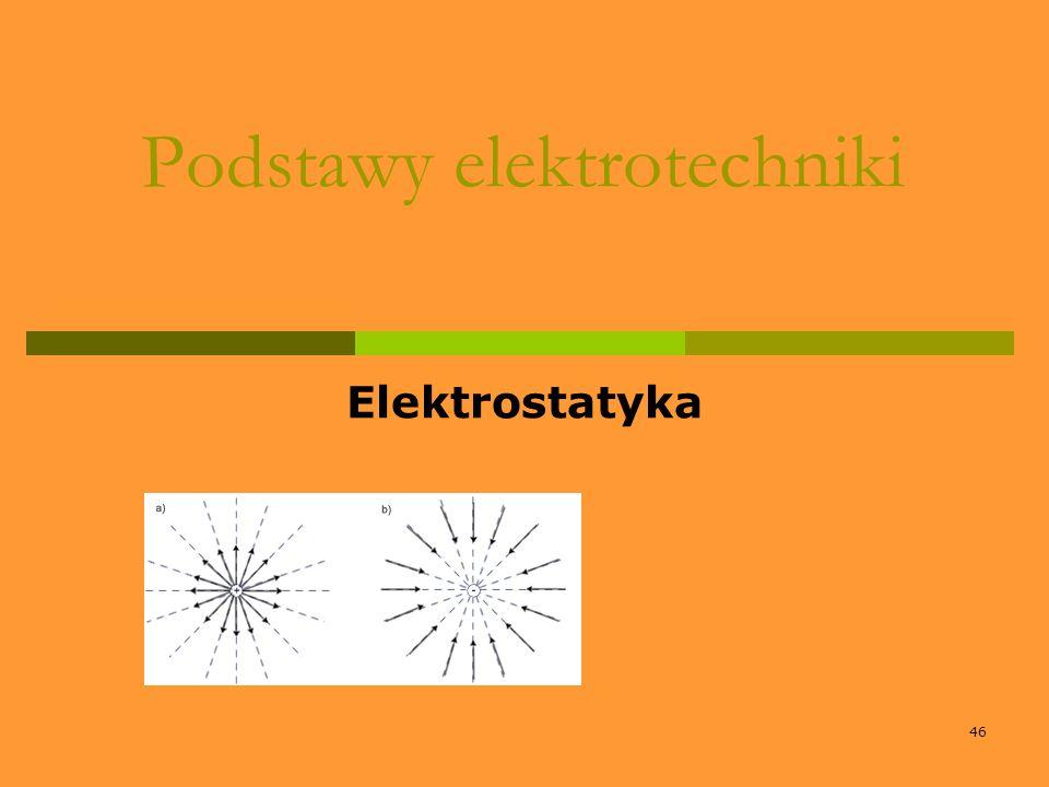 46 Podstawy elektrotechniki Elektrostatyka