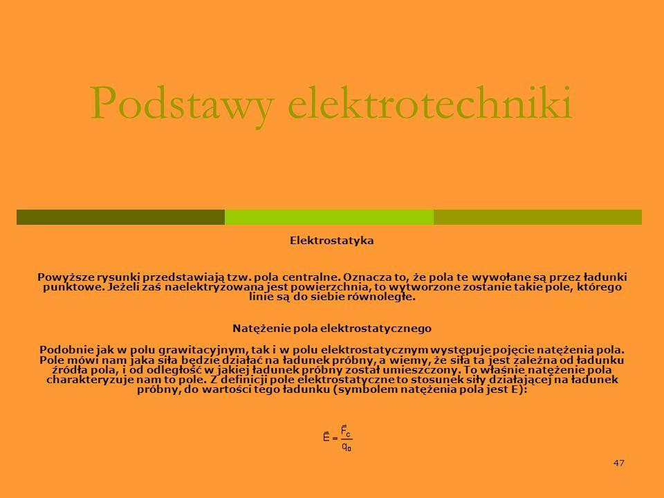 47 Podstawy elektrotechniki Elektrostatyka Powyższe rysunki przedstawiają tzw. pola centralne. Oznacza to, że pola te wywołane są przez ładunki punkto