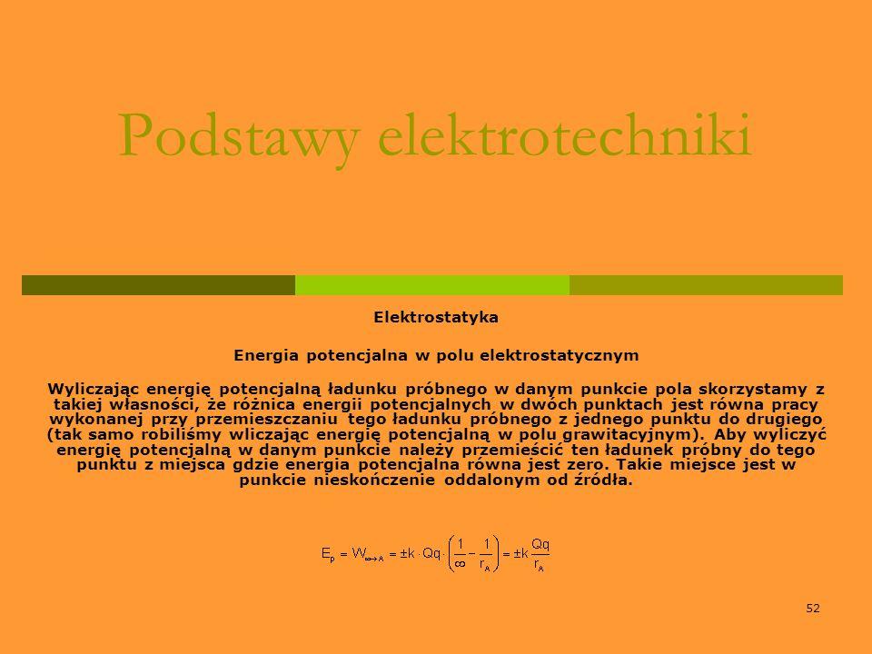52 Podstawy elektrotechniki Elektrostatyka Energia potencjalna w polu elektrostatycznym Wyliczając energię potencjalną ładunku próbnego w danym punkci