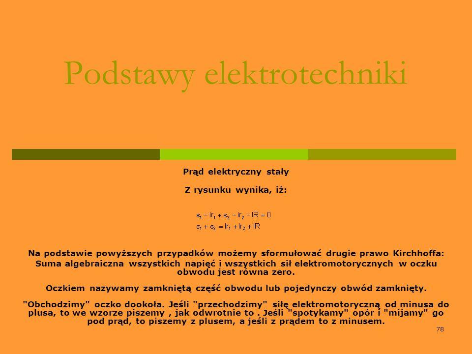 78 Podstawy elektrotechniki Prąd elektryczny stały Z rysunku wynika, iż: Na podstawie powyższych przypadków możemy sformułować drugie prawo Kirchhoffa