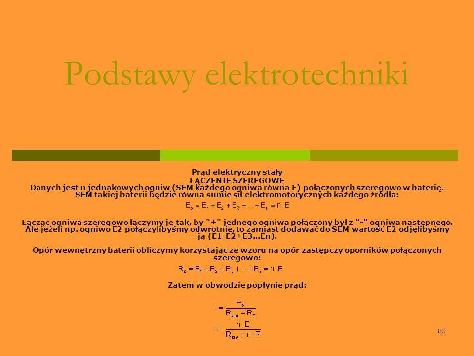 85 Podstawy elektrotechniki Prąd elektryczny stały ŁĄCZENIE SZEREGOWE Danych jest n jednakowych ogniw (SEM każdego ogniwa równa E) połączonych szerego