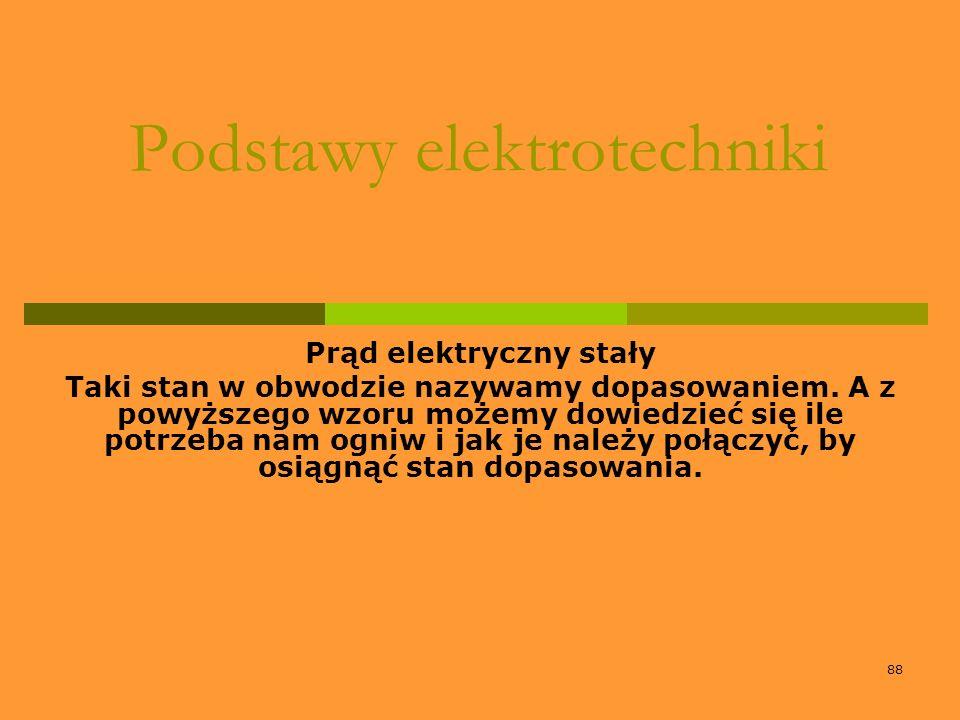 88 Podstawy elektrotechniki Prąd elektryczny stały Taki stan w obwodzie nazywamy dopasowaniem. A z powyższego wzoru możemy dowiedzieć się ile potrzeba