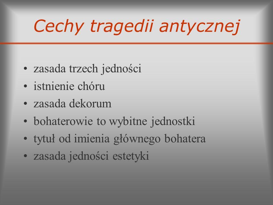 Cechy tragedii antycznej zasada trzech jedności istnienie chóru zasada dekorum bohaterowie to wybitne jednostki tytuł od imienia głównego bohatera zas