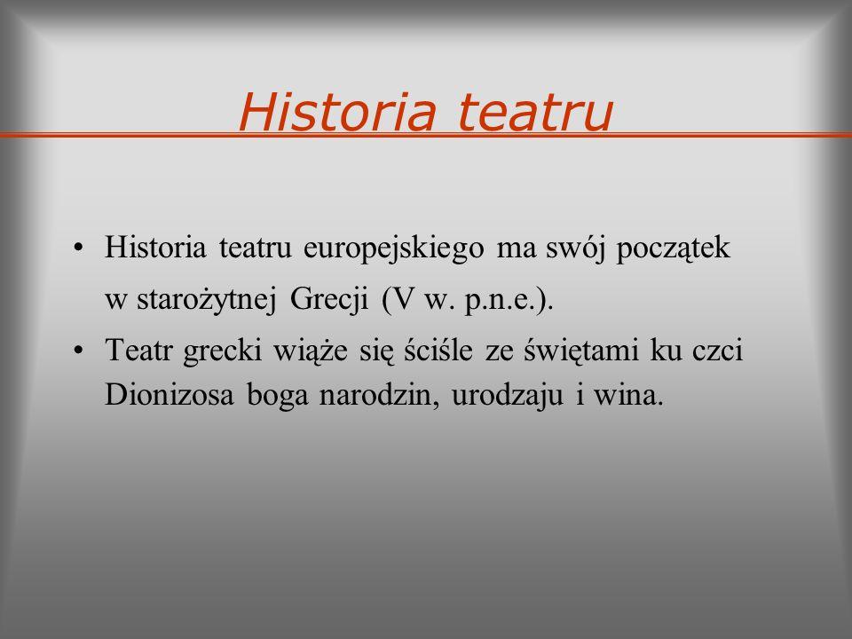 Historia teatru Historia teatru europejskiego ma swój początek w starożytnej Grecji (V w. p.n.e.). Teatr grecki wiąże się ściśle ze świętami ku czci D