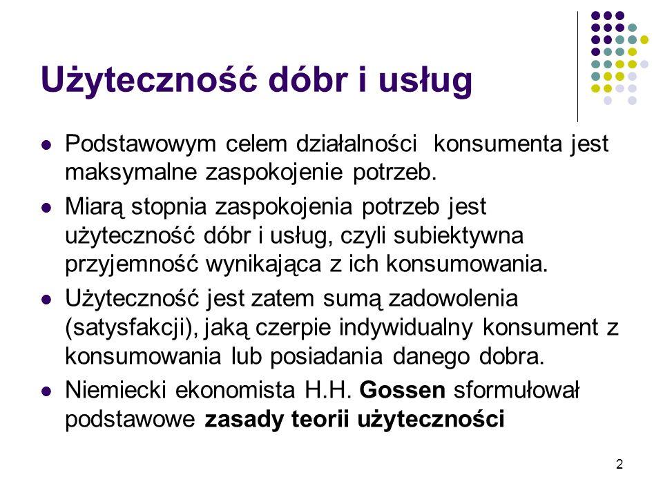 2 Użyteczność dóbr i usług Podstawowym celem działalności konsumenta jest maksymalne zaspokojenie potrzeb. Miarą stopnia zaspokojenia potrzeb jest uży