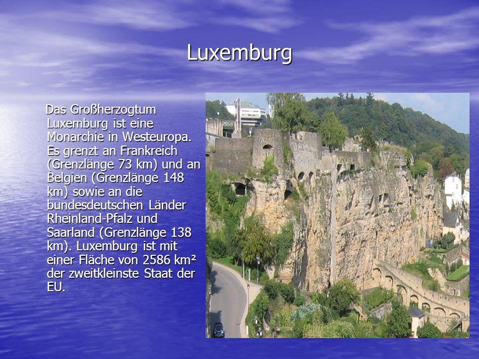 Luxemburg Das Großherzogtum Luxemburg ist eine Monarchie in Westeuropa. Es grenzt an Frankreich (Grenzlänge 73 km) und an Belgien (Grenzlänge 148 km)