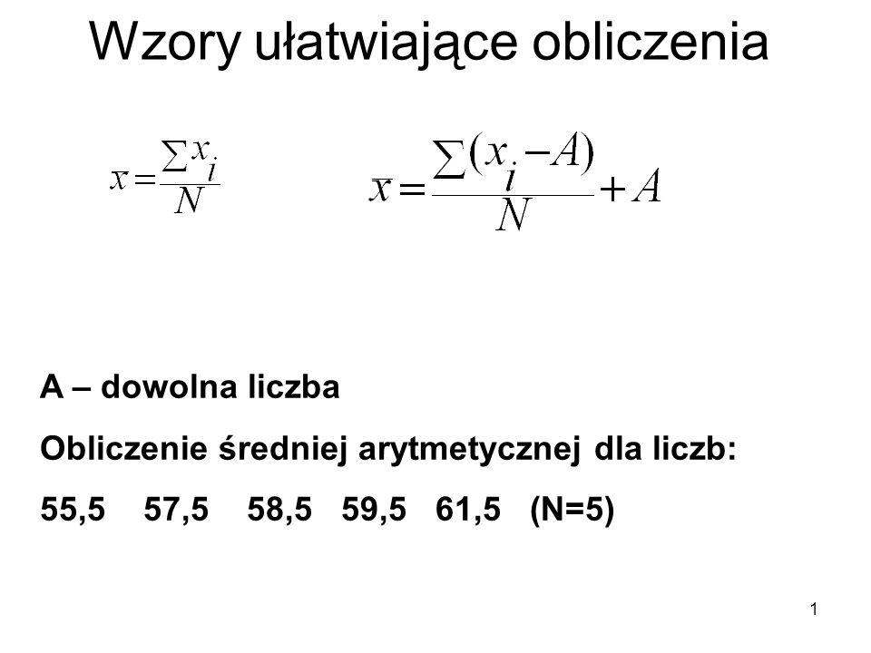 2 Wzory ułatwiające obliczenia Obliczenie średniej arytmetycznej dla liczb: 55,5 57,5 58,5 59,5 61,5 (N=5) Poprzednio: