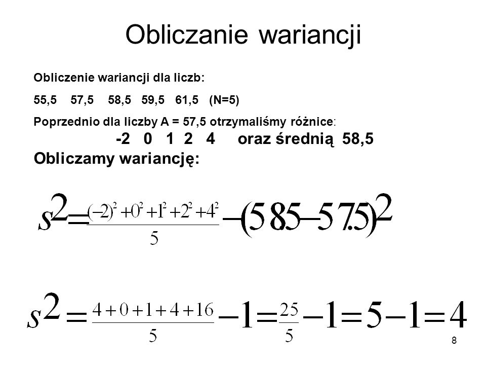 8 Obliczanie wariancji Obliczenie wariancji dla liczb: 55,5 57,5 58,5 59,5 61,5 (N=5) Poprzednio dla liczby A = 57,5 otrzymaliśmy różnice: -2 0 1 2 4
