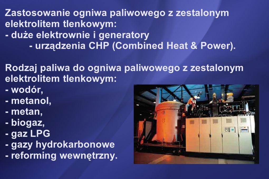 Zastosowanie ogniwa paliwowego z zestalonym elektrolitem tlenkowym: - duże elektrownie i generatory - urządzenia CHP (Combined Heat & Power).