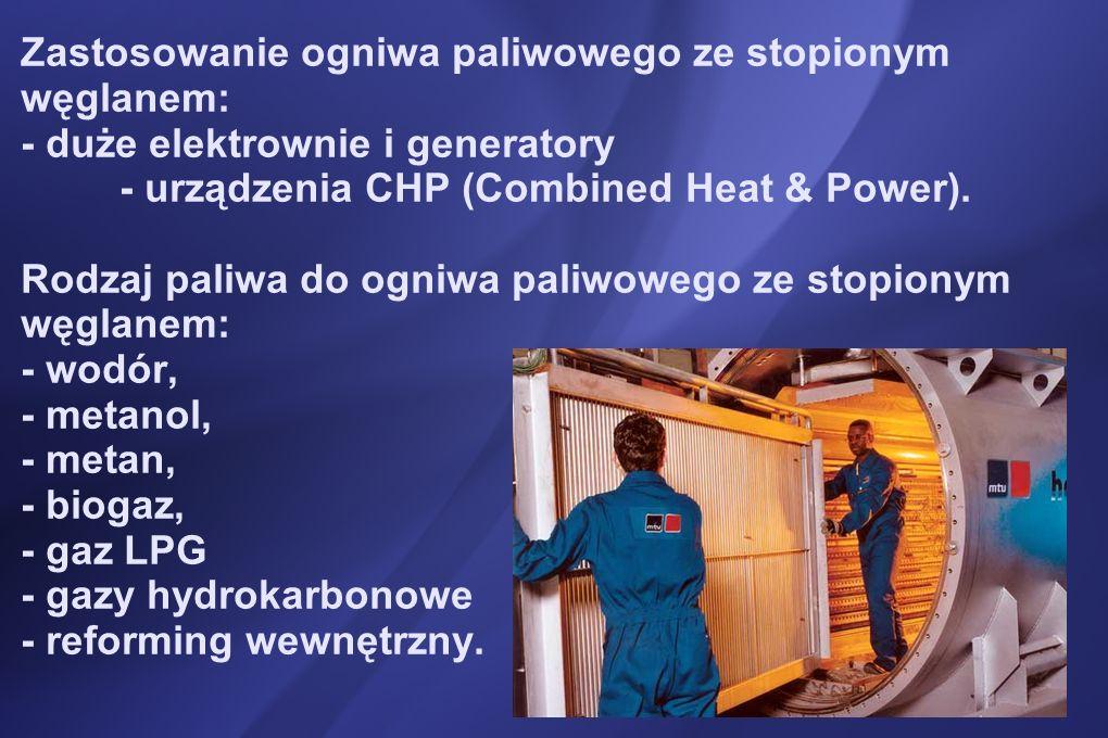 Zastosowanie ogniwa paliwowego ze stopionym węglanem: - duże elektrownie i generatory - urządzenia CHP (Combined Heat & Power).