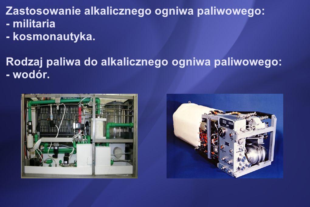 Zastosowanie alkalicznego ogniwa paliwowego: - militaria - kosmonautyka.
