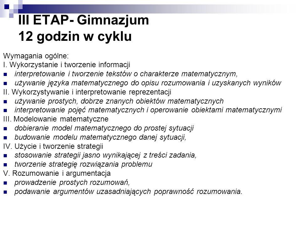 III ETAP- Gimnazjum 12 godzin w cyklu Wymagania ogólne: I. Wykorzystanie i tworzenie informacji interpretowanie i tworzenie tekstów o charakterze mate