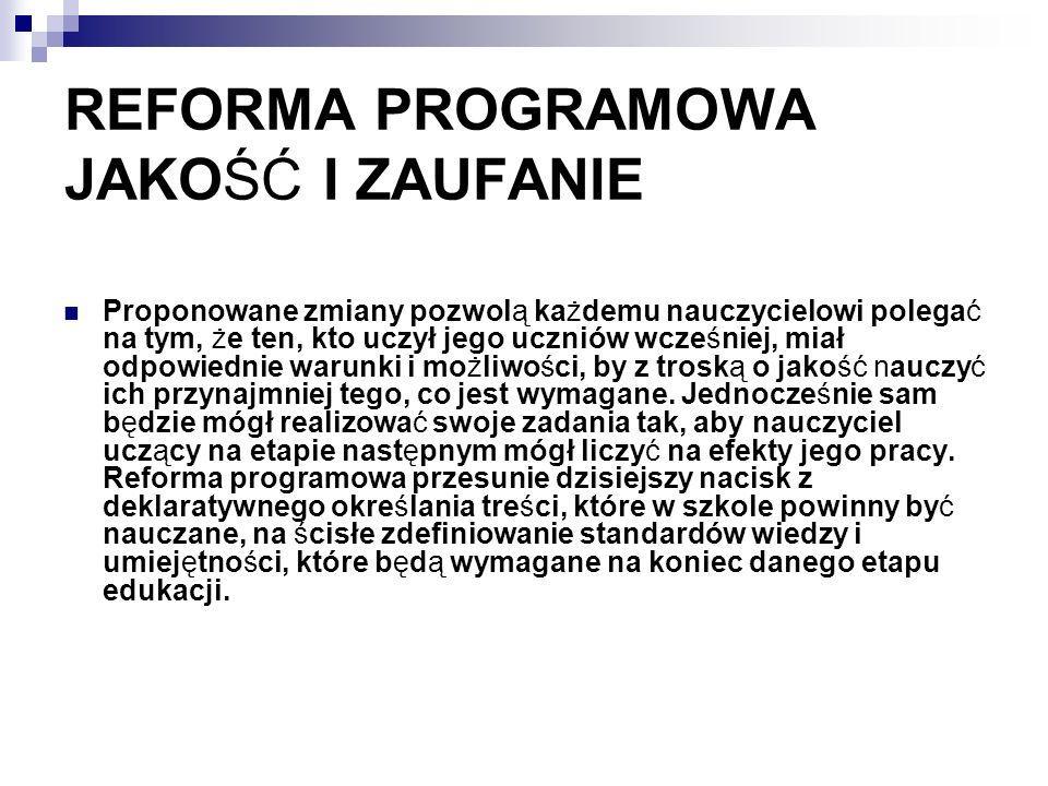 Reforma programowa to pakiet działań, zmierzających do osiągnięcia: spójnego programowo i organizacyjnie procesu kształcenia, opisanego w języku efektów kształcenia, dostosowanego do możliwości ucznia i uwzględniającego zwiększone aspiracje edukacyjne młodzieży, wyrównującego szanse edukacyjne, zharmonizowanego zarówno z wychowaniem przedszkolnym, jak i z systemem szkolnictwa wyższego; wysokiej jakości polskiej oświaty.