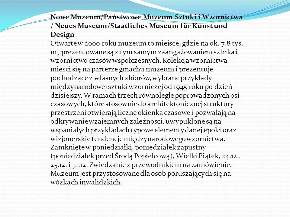 Nowe Muzeum/Państwowe Muzeum Sztuki i Wzornictwa / Neues Museum/Staatliches Museum für Kunst und Design Otwarte w 2000 roku muzeum to miejsce, gdzie n