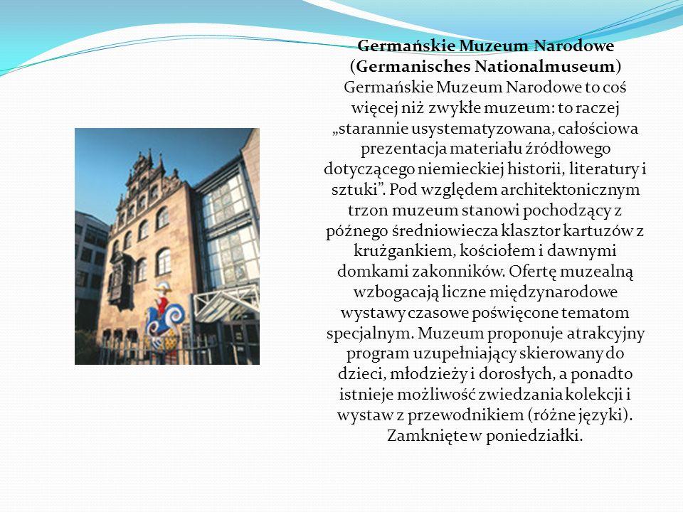 Germańskie Muzeum Narodowe (Germanisches Nationalmuseum) Germańskie Muzeum Narodowe to coś więcej niż zwykłe muzeum: to raczej starannie usystematyzow