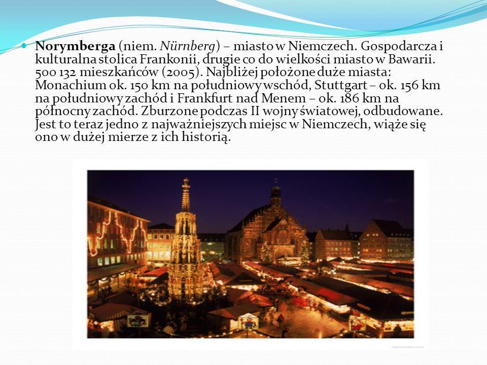 Norymberga (niem. Nürnberg) – miasto w Niemczech. Gospodarcza i kulturalna stolica Frankonii, drugie co do wielkości miasto w Bawarii. 500 132 mieszka