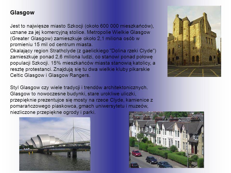 Glasgow Jest to najwięsze miasto Szkocji (około 600 000 mieszkańców), uznane za jej komercyjną stolice. Metropolie Wielkie Glasgow (Greater Glasgow) z