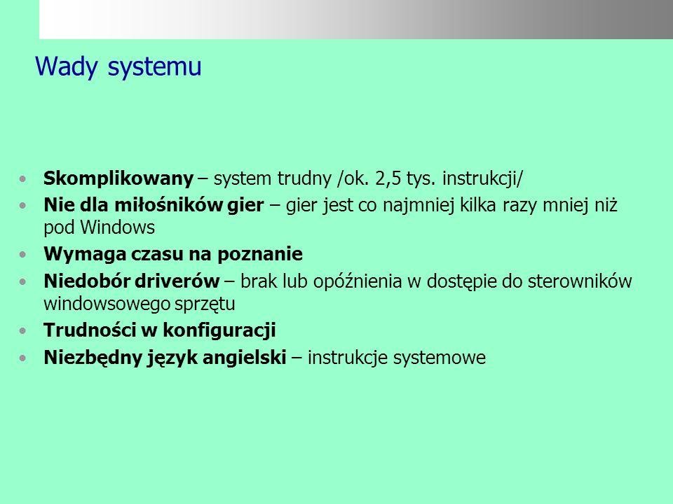 Zalety systemu Stabilność – przy korzystaniu ze stabilnego jądra nie sposób powiesić systemu Bezpieczeństwo – stabilne jądra posiadają minimalna liczb