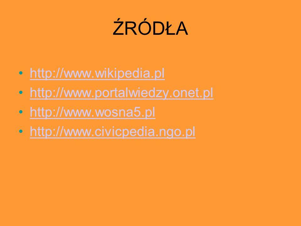 ŹRÓDŁA http://www.wikipedia.pl http://www.portalwiedzy.onet.pl http://www.wosna5.pl http://www.civicpedia.ngo.pl