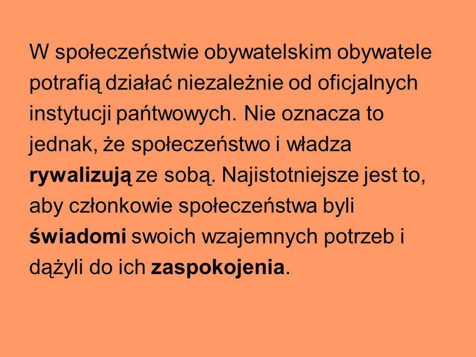 W społeczeństwie obywatelskim obywatele potrafią działać niezależnie od oficjalnych instytucji pańtwowych. Nie oznacza to jednak, że społeczeństwo i w