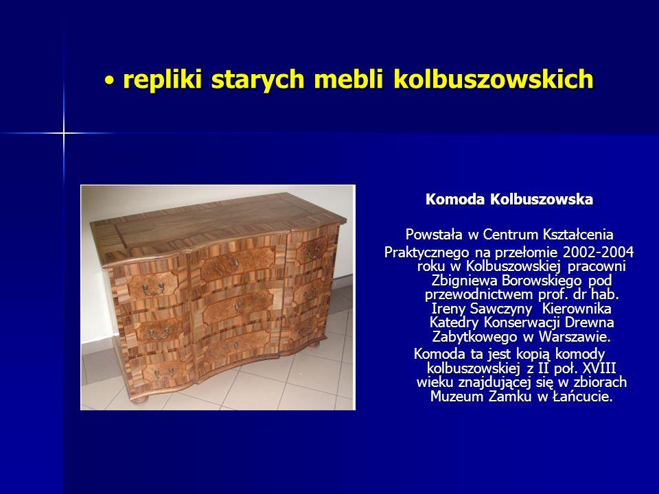 repliki starych mebli kolbuszowskich repliki starych mebli kolbuszowskich Komoda Kolbuszowska Powstała w Centrum Kształcenia Praktycznego na przełomie