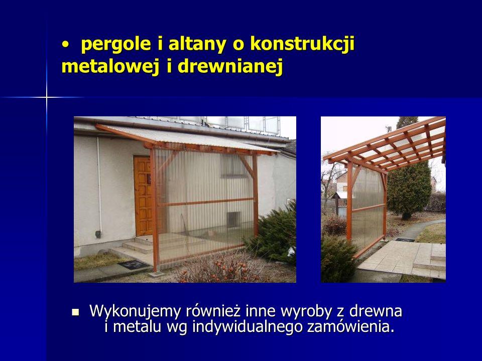 pergole i altany o konstrukcji metalowej i drewnianej pergole i altany o konstrukcji metalowej i drewnianej Wykonujemy również inne wyroby z drewna i