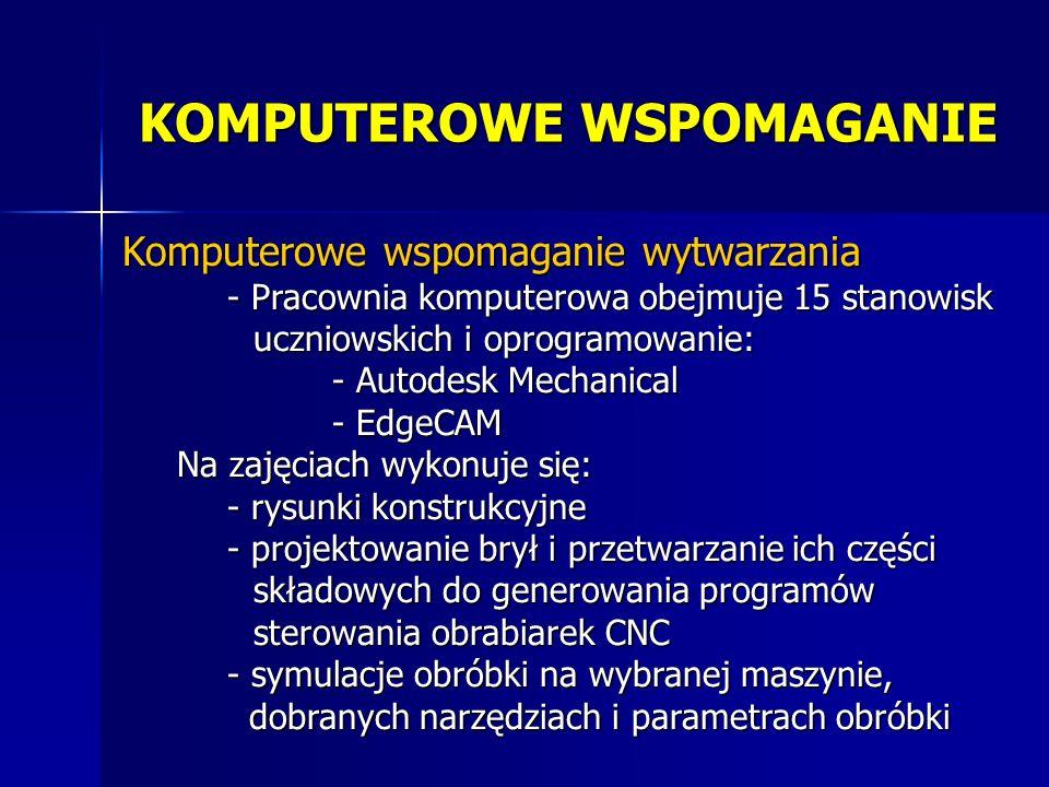KOMPUTEROWE WSPOMAGANIE Komputerowe wspomaganie wytwarzania - Pracownia komputerowa obejmuje 15 stanowisk uczniowskich i oprogramowanie: uczniowskich