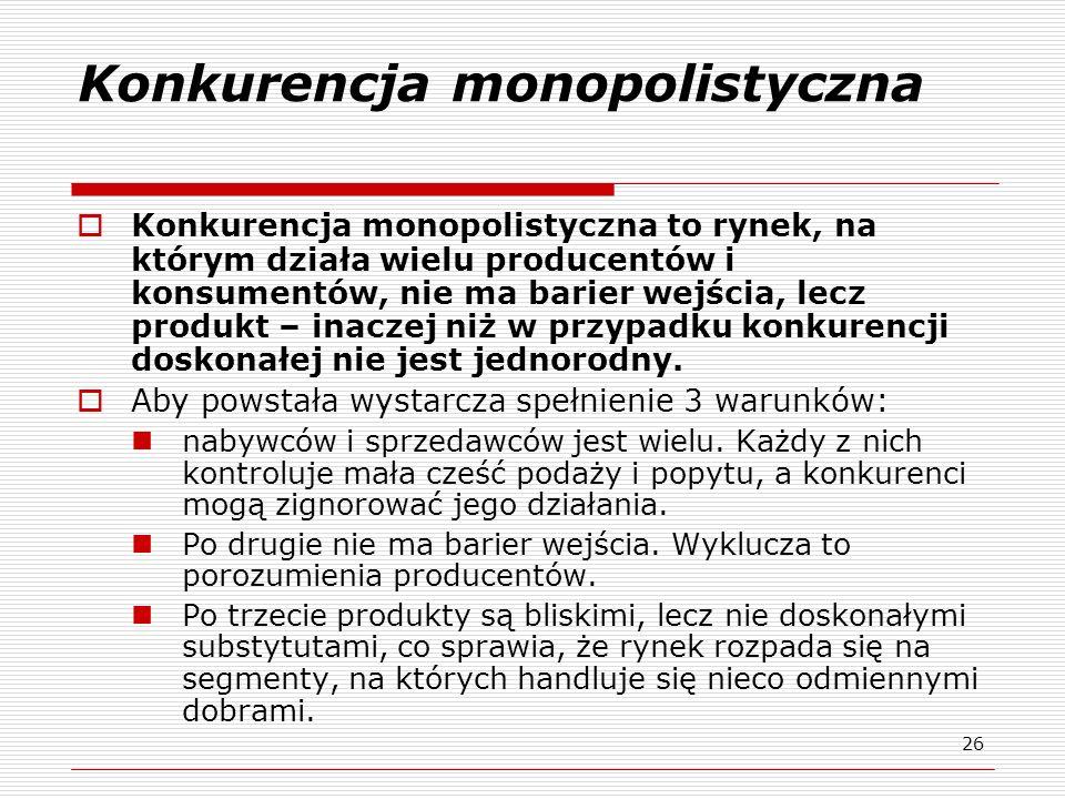 26 Konkurencja monopolistyczna Konkurencja monopolistyczna to rynek, na którym działa wielu producentów i konsumentów, nie ma barier wejścia, lecz pro