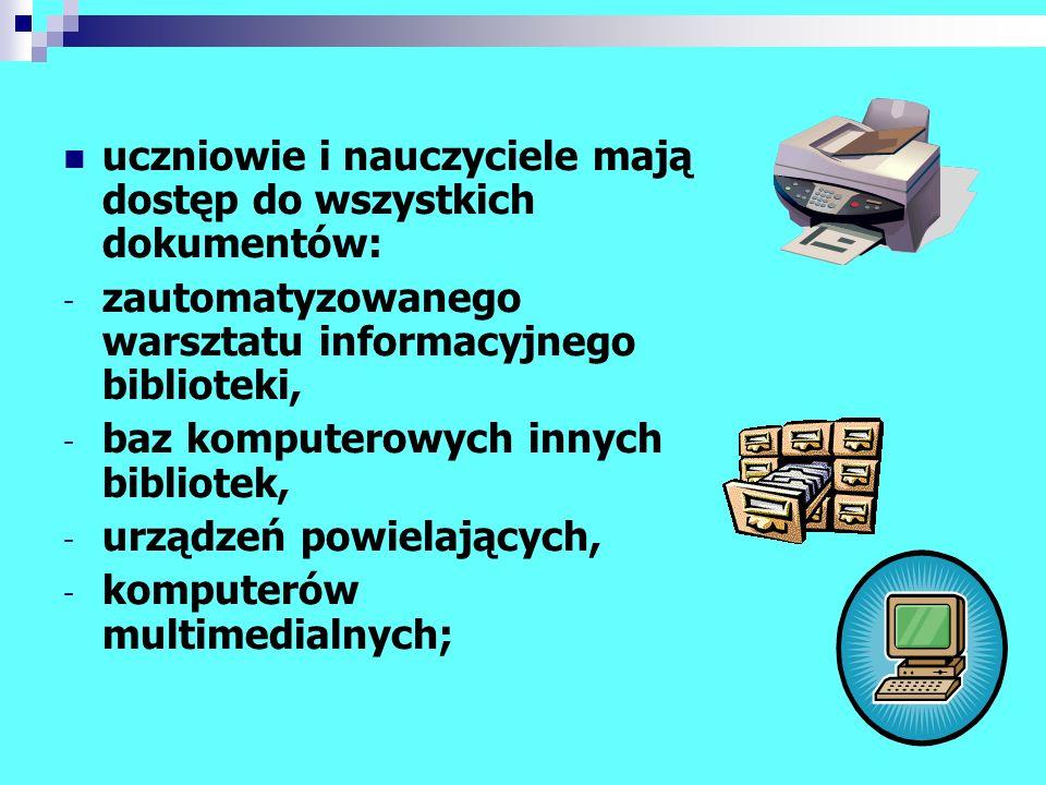 uczniowie i nauczyciele mają dostęp do wszystkich dokumentów: - zautomatyzowanego warsztatu informacyjnego biblioteki, - baz komputerowych innych bibl